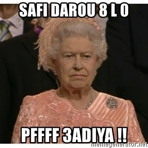 Unimpressed Queen - safi darou 8 l 0 pffff 3adiya !!