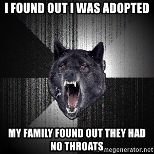Insanity Wolf - I found out i was adopted My family found out they had no throats