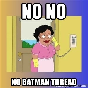 No No Consuela  - No No  No batman thread