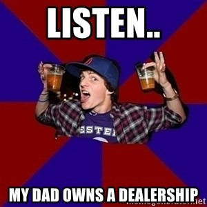 Sunny Student - listen.. my dad owns a dealership