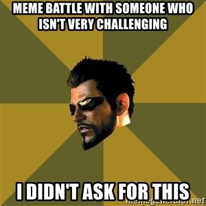 Adam Jensen - meme battle with someone who isn't very challenging i didn't ask for this