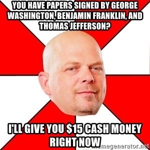 Pawn Stars - you have papers signed by george washington, benjamin franklin, and thomas jefferson? i'll give you $15 cash money right now