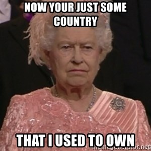the queen olympics - Now Your just some country that I used to own