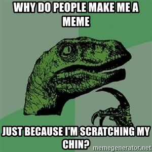Philosoraptor - why do people make me a meme just because i'm scratching my chin?