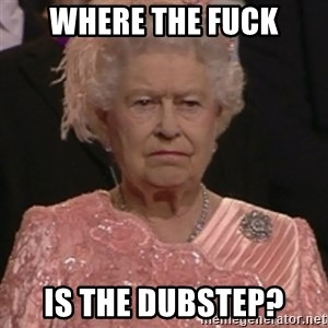 the queen olympics - where the fuck is the dubstep?