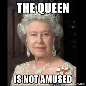 Queen of England - The Queen  IS NOT AMUSED