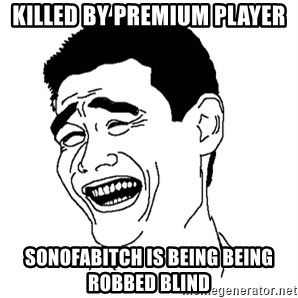 Asian Troll Face - killed by Premium player sonofabitch is being being robbed blind