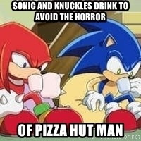 sonic - sonic and knuckles drink to avoid the horror of pizza hut man