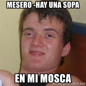 Really highguy - mesero -hay una sopa en mi mosca