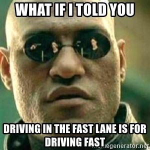 What If I Told You - what if i told you driving in the fast lane is for driving fast
