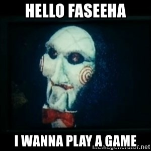 SAW - I wanna play a game - hello faseeha i wanna play a game