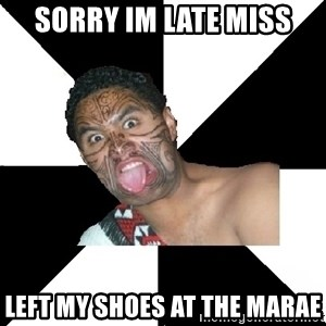 Maori Guy - sorry im late miss left my shoes at the marae
