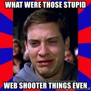 Sad Tobey Maguire - what were those stupid web shooter things even