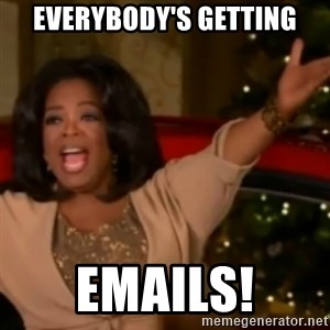 The Giving Oprah - EVERYBODY'S GETTING EMAILS!