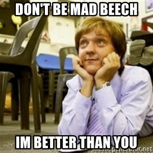 Mr. G SummerHeightsHigh - Don't Be mad beech Im better than you