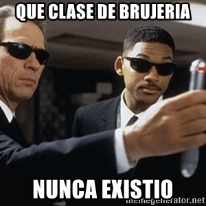 men in black - QUE CLASE DE BRUJERIA NUNCA EXISTIO