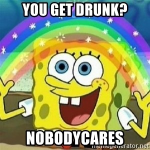 Spongebob - Nobody Cares! - you get drunk? nobodycares