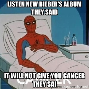 Cancer Spiderman - Listen new Bieber's album they said it will not give you cancer they sai