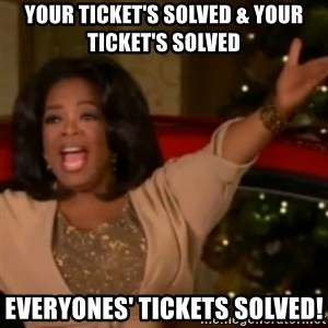 The Giving Oprah - YOUR TICKET's Solved & Your ticket's solved Everyones' tickets solved!