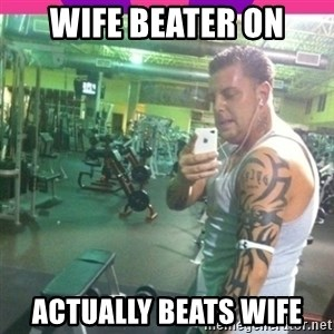 gym tool - wife beater on actually beats wife