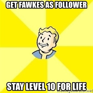 Vault Boy - get fawkes as follower stay level 10 for life