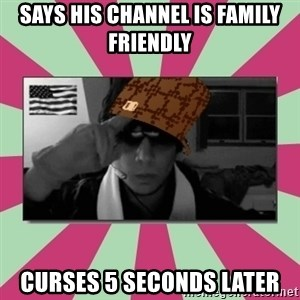 Scumbag Chilled - says his channel is family friendly curses 5 seconds later
