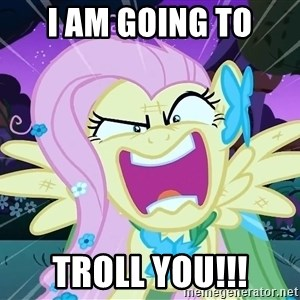 angry-fluttershy - i am going to troll you!!!