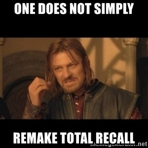 OneDoesNotSimplyWalkIntoMordor - one does not simply remake total recall