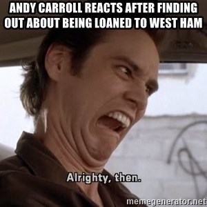 ALRIGHTY THEN - ANDY CARROLL REACTS AFTER FINDING OUT ABOUT BEING LOANED TO WEST HAM