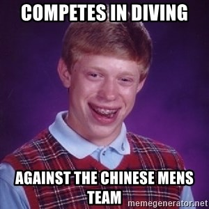 Bad Luck Brian - Competes in diving Against the chinese mens team