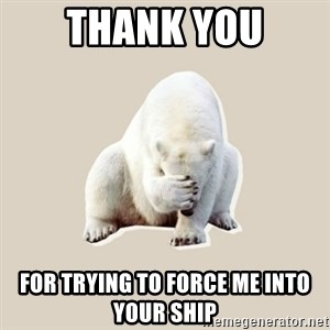 Bad RPer Polar Bear - Thank you For trying to force me into your ship