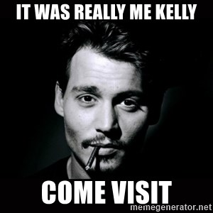 johnny depp - IT WAS REALLY ME KELLY come visit