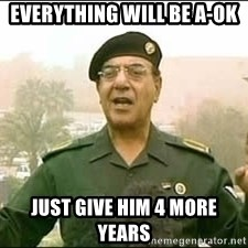 Baghdad Bob - Everything will be a-ok just give him 4 more years