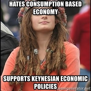 COLLEGE LIBERAL GIRL - Hates consumption based economy Supports Keynesian economic policies