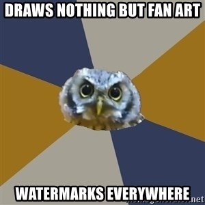Art Newbie Owl - Draws nothing but Fan Art Watermarks everywhere