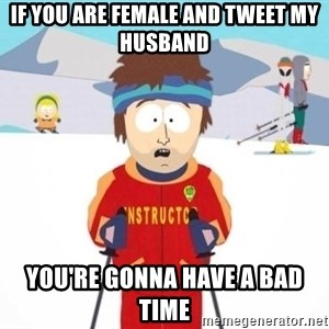 South Park Ski Teacher - If you are female and tweet my husband You're gonna have a bad time