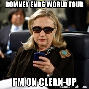 Hillary Text - Romney ends world tour I'm on clean-up