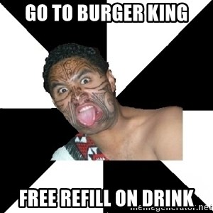 Maori Guy - go to burger king free refill on drink