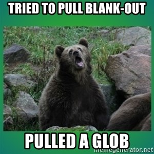 Speedster Bear - TRIED TO PULL BLANK-OUT PULLED A GLOB