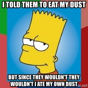BOYBART - i told them to eat my dust but since they wouldn't they wouldn't i ate my own dust