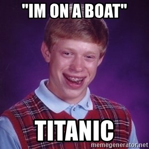 """Bad Luck Brian - """"im on a boat"""" titanic"""