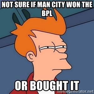 Futurama Fry - not sure if man city won the bpl  or bought it