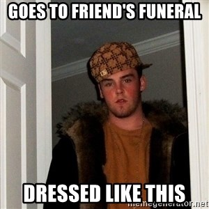 Scumbag Steve - goes to friend's funeral dressed like this
