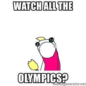 sad x all the y - Watch all the  Olympics?