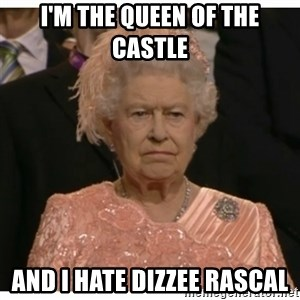 Unimpressed Queen - i'm the queen of the castle and i hate dizzee rascal