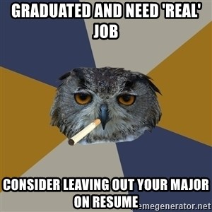 Art Student Owl - Graduated and need 'real' job consider leaving out your major on resume