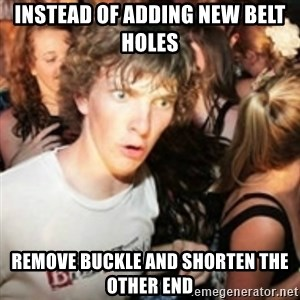 sudden realization guy - instead of adding new belt holes remove buckle and shorten the other end