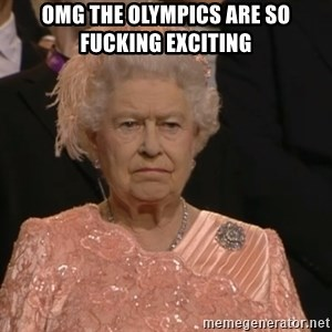 Angry Elizabeth Queen - omg the olympics are so fucking exciting