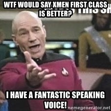 Patrick Stewart WTF - WTF would say XMen First class is better? i have a fantastic speaking voice!