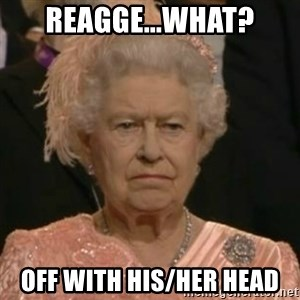Unimpressed Queen Elizabeth  - Reagge...What? off with his/her head
